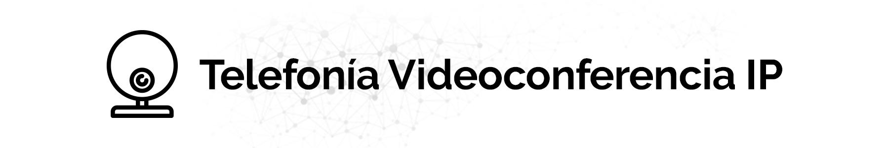 Telefonía Videoconferencia IP